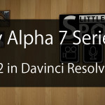 S-log2 der Sony Alpha 7 Serie in Resolve bearbeiten